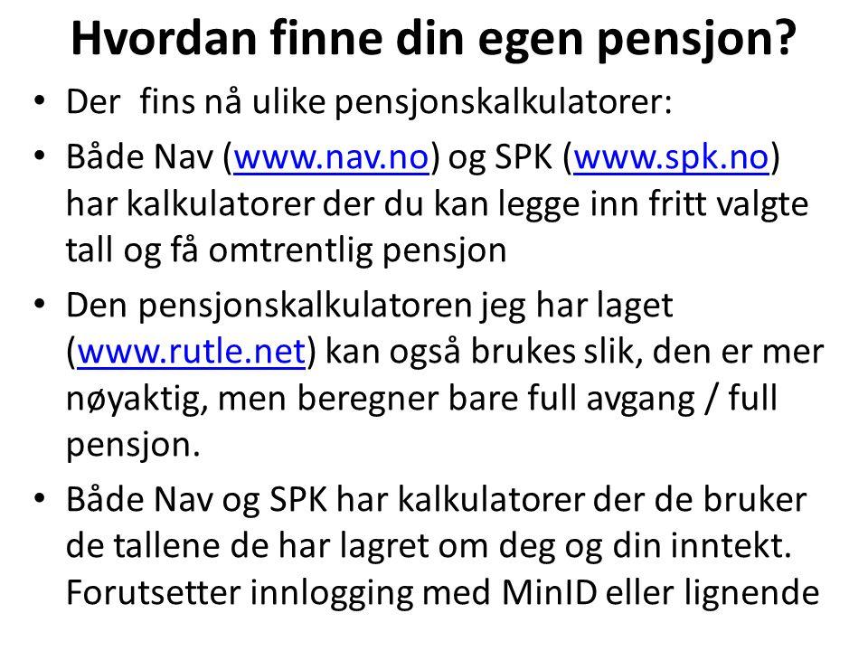 Hvordan finne din egen pensjon? Der fins nå ulike pensjonskalkulatorer: Både Nav (www.nav.no) og SPK (www.spk.no) har kalkulatorer der du kan legge in