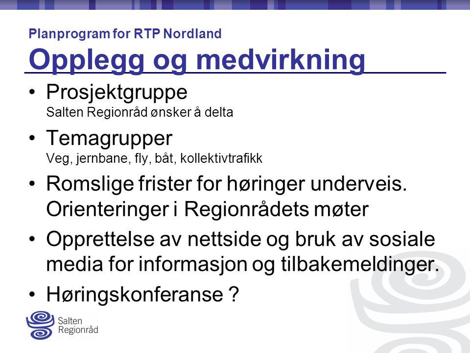 Prosjektgruppe Salten Regionråd ønsker å delta Temagrupper Veg, jernbane, fly, båt, kollektivtrafikk Romslige frister for høringer underveis.