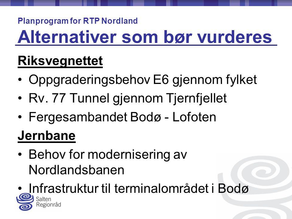 Luftfart Behov og utviklingstrekk knyttet til hovedflyplasser på Helgeland, Salten og Ofoten Behov og utviklingstrekk knyttet til småflyplassene i Nordland Sjøtransport Knutepunktshavn Bodø Planprogram for RTP Nordland Alternativer som bør vurderes