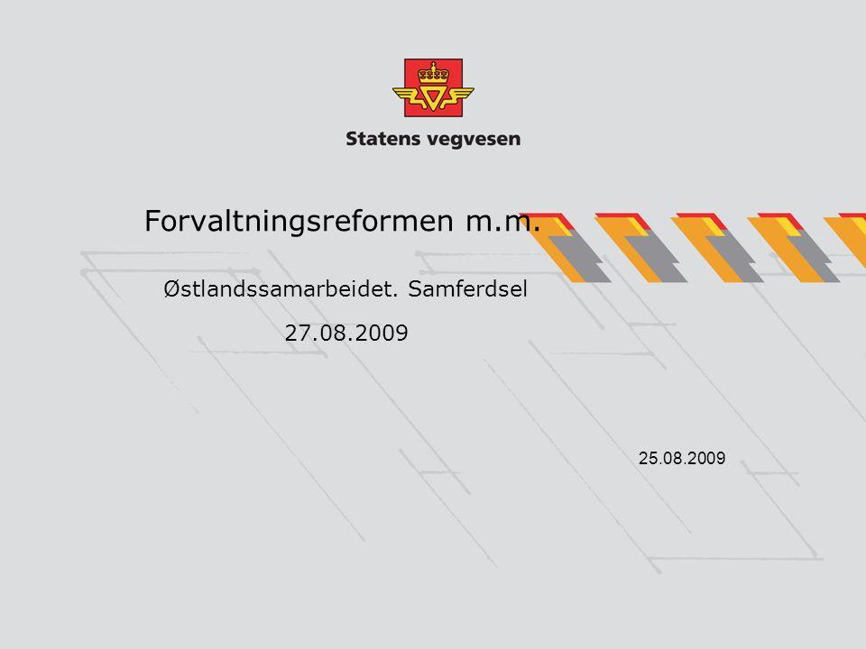 Forvaltningsreformen m.m. Østlandssamarbeidet. Samferdsel 27.08.2009 25.08.2009