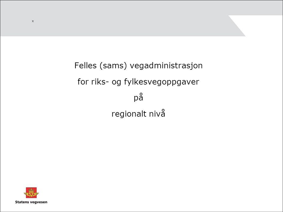 x Felles (sams) vegadministrasjon for riks- og fylkesvegoppgaver på regionalt nivå