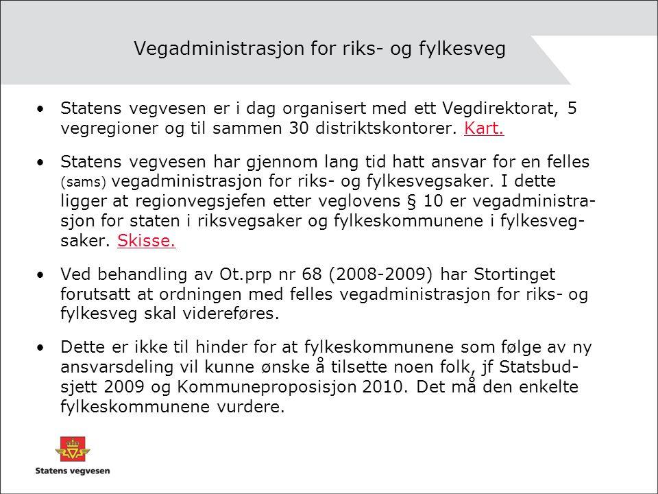 Vegadministrasjon for riks- og fylkesveg Statens vegvesen er i dag organisert med ett Vegdirektorat, 5 vegregioner og til sammen 30 distriktskontorer.