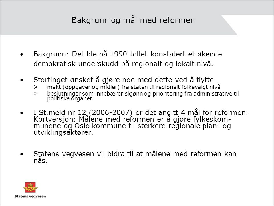 Bakgrunn og mål med reformen Bakgrunn: Det ble på 1990-tallet konstatert et økende demokratisk underskudd på regionalt og lokalt nivå.