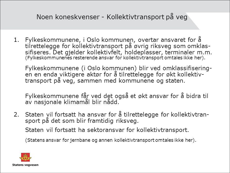 Noen koneskvenser - Kollektivtransport på veg 1.Fylkeskommunene, i Oslo kommunen, overtar ansvaret for å tilrettelegge for kollektivtransport på øvrig riksveg som omklas- sifiseres.