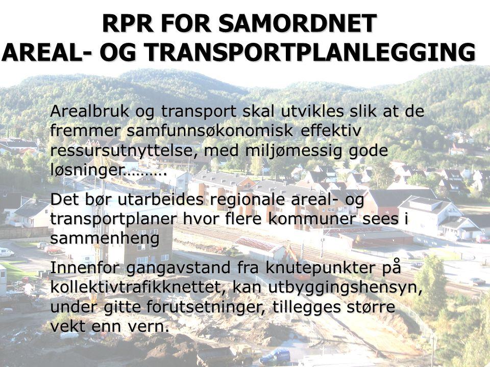 RPR FOR SAMORDNET AREAL- OG TRANSPORTPLANLEGGING Arealbruk og transport skal utvikles slik at de fremmer samfunnsøkonomisk effektiv ressursutnyttelse, med miljømessig gode løsninger……….