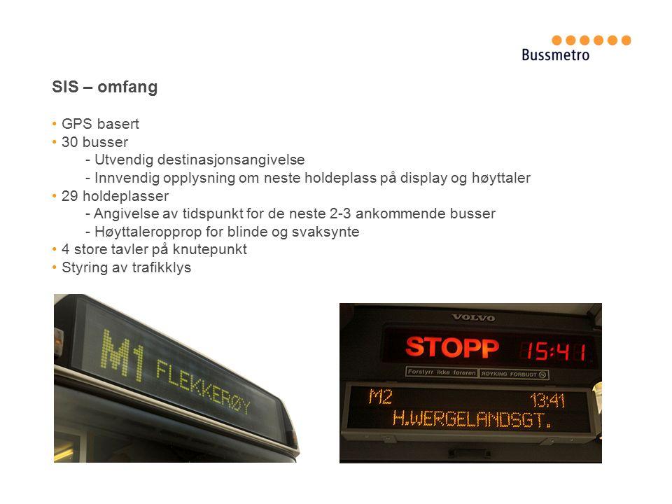 SIS – omfang GPS basert 30 busser - Utvendig destinasjonsangivelse - Innvendig opplysning om neste holdeplass på display og høyttaler 29 holdeplasser - Angivelse av tidspunkt for de neste 2-3 ankommende busser - Høyttaleropprop for blinde og svaksynte 4 store tavler på knutepunkt Styring av trafikklys