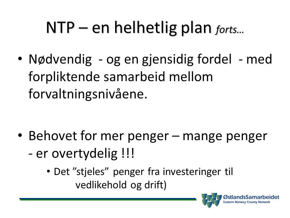 NTP – en helhetlig plan forts… Nødvendig - og en gjensidig fordel - med forpliktende samarbeid mellom forvaltningsnivåene. Behovet for mer penger – ma