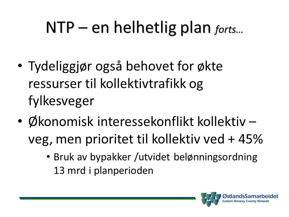 NTP – en helhetlig plan forts… Tydeliggjør også behovet for økte ressurser til kollektivtrafikk og fylkesveger Økonomisk interessekonflikt kollektiv – veg, men prioritet til kollektiv ved + 45% Bruk av bypakker /utvidet belønningsordning 13 mrd i planperioden