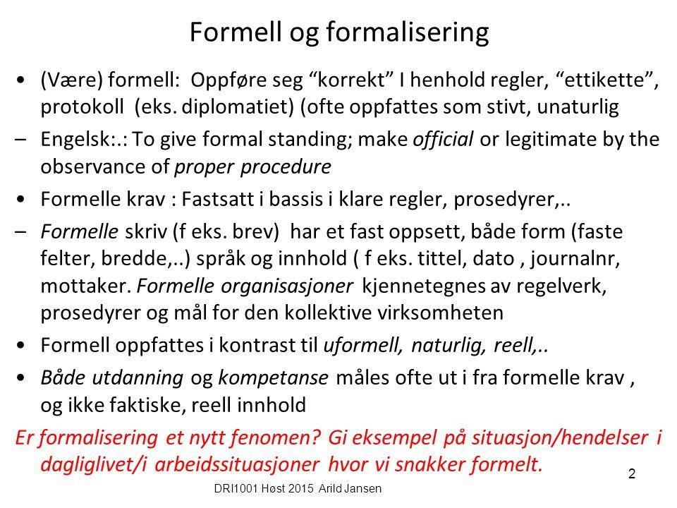 Formell og formalisering (Være) formell: Oppføre seg korrekt I henhold regler, ettikette , protokoll (eks.
