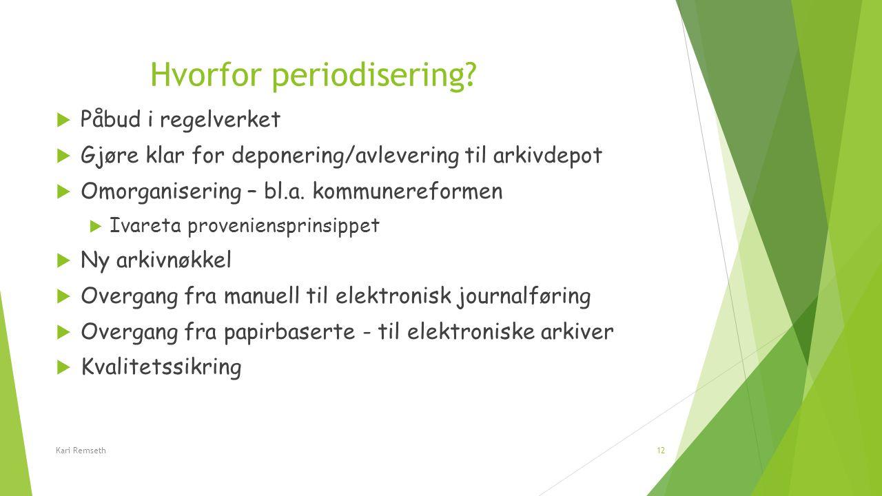 Hvorfor periodisering?  Påbud i regelverket  Gjøre klar for deponering/avlevering til arkivdepot  Omorganisering – bl.a. kommunereformen  Ivareta