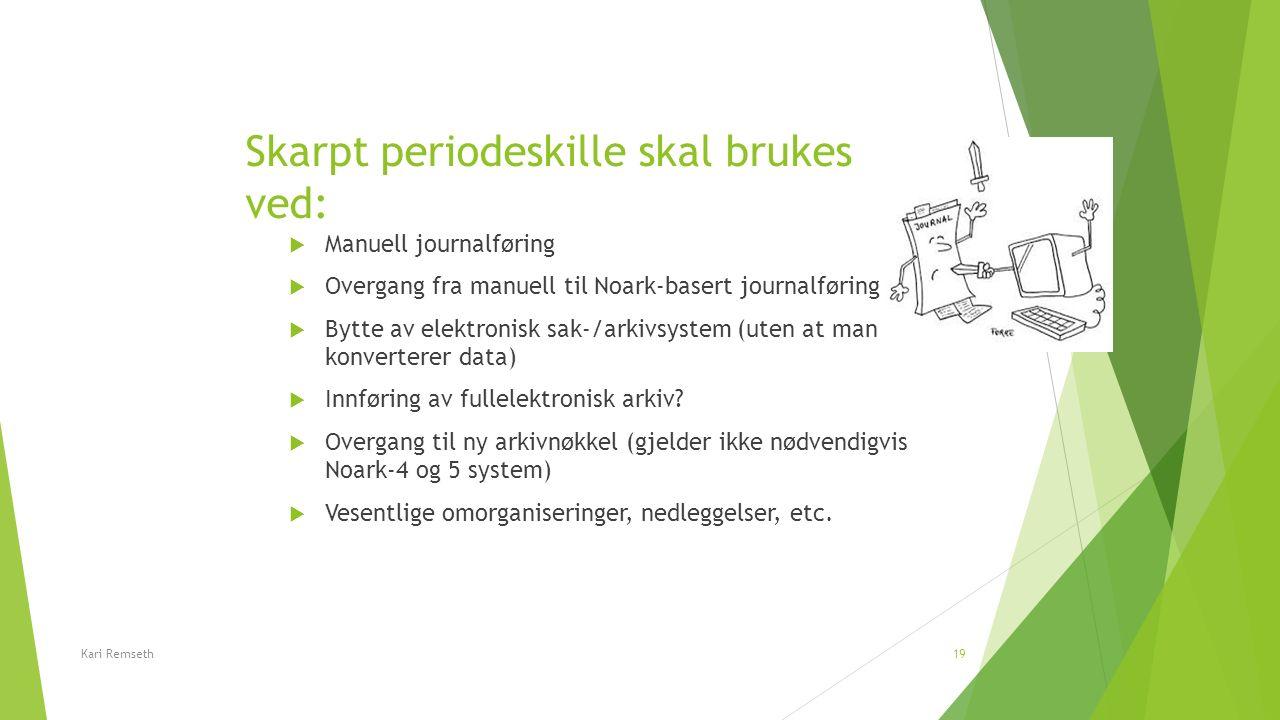 Skarpt periodeskille skal brukes ved:  Manuell journalføring  Overgang fra manuell til Noark-basert journalføring  Bytte av elektronisk sak-/arkivs