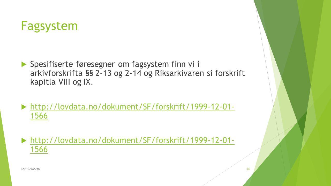 Fagsystem  Spesifiserte føresegner om fagsystem finn vi i arkivforskrifta §§ 2-13 og 2-14 og Riksarkivaren si forskrift kapitla VIII og IX.  http://