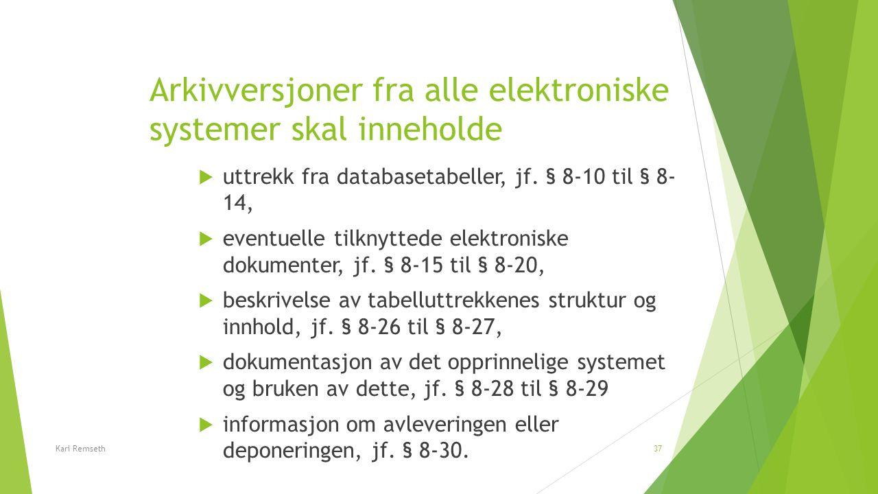 Arkivversjoner fra alle elektroniske systemer skal inneholde  uttrekk fra databasetabeller, jf. § 8-10 til § 8- 14,  eventuelle tilknyttede elektron