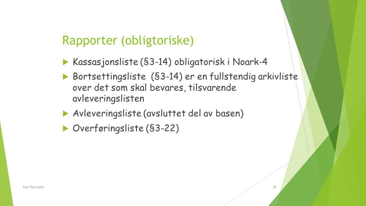 Rapporter (obligtoriske)  Kassasjonsliste (§3-14) obligatorisk i Noark-4  Bortsettingsliste (§3-14) er en fullstendig arkivliste over det som skal b