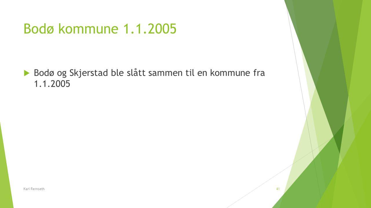Bodø kommune 1.1.2005  Bodø og Skjerstad ble slått sammen til en kommune fra 1.1.2005 Kari Remseth41