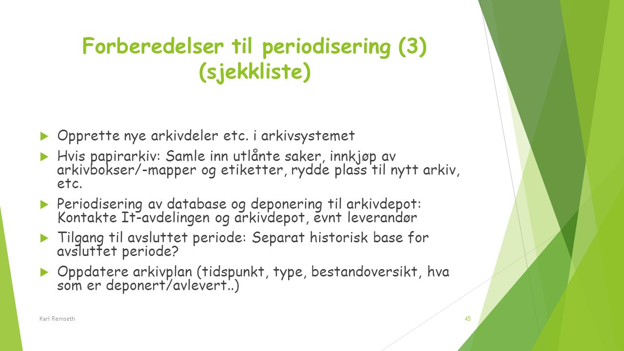 Forberedelser til periodisering (3) (sjekkliste)  Opprette nye arkivdeler etc. i arkivsystemet  Hvis papirarkiv: Samle inn utlånte saker, innkjøp av