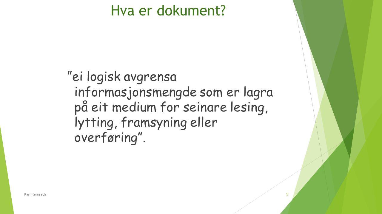 """Hva er dokument? """"ei logisk avgrensa informasjonsmengde som er lagra på eit medium for seinare lesing, lytting, framsyning eller overføring"""". Kari Rem"""