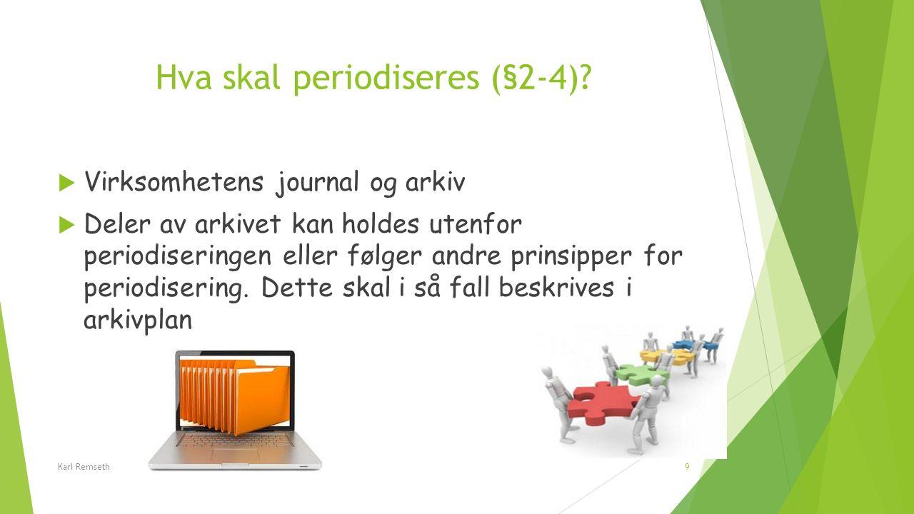 Hva skal periodiseres (§2-4)?  Virksomhetens journal og arkiv  Deler av arkivet kan holdes utenfor periodiseringen eller følger andre prinsipper for