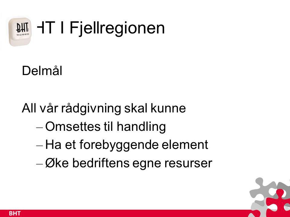 BHT I Fjellregionen Delmål All vår rådgivning skal kunne – Omsettes til handling – Ha et forebyggende element – Øke bedriftens egne resurser