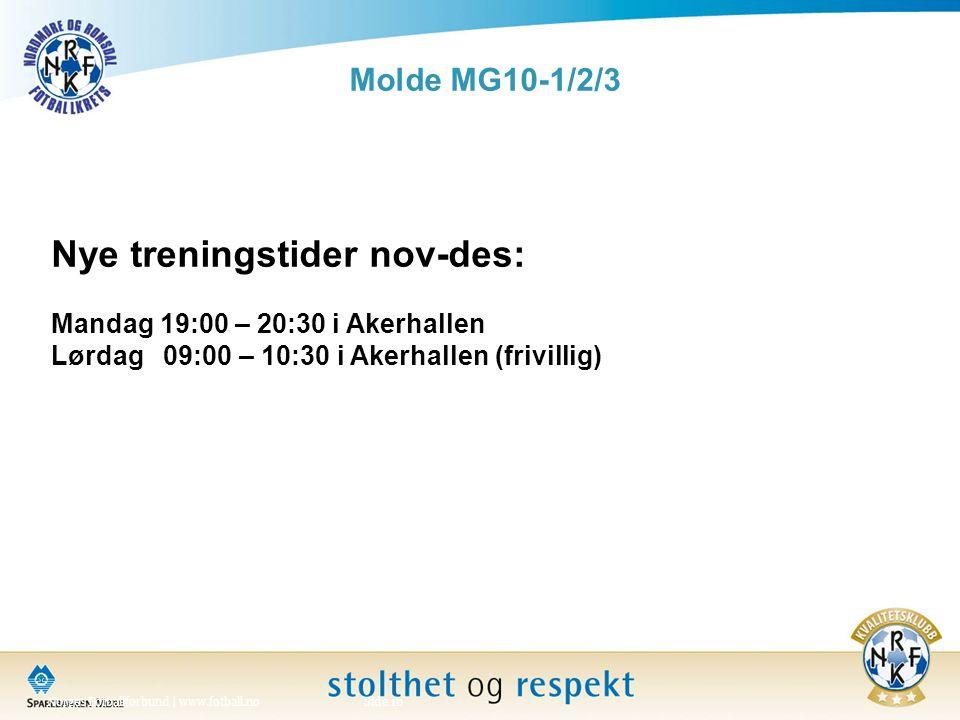 Molde MG10-1/2/3 Norges Fotballforbund | www.fotball.noSide 10 Nye treningstider nov-des: Mandag 19:00 – 20:30 i Akerhallen Lørdag 09:00 – 10:30 i Akerhallen (frivillig)
