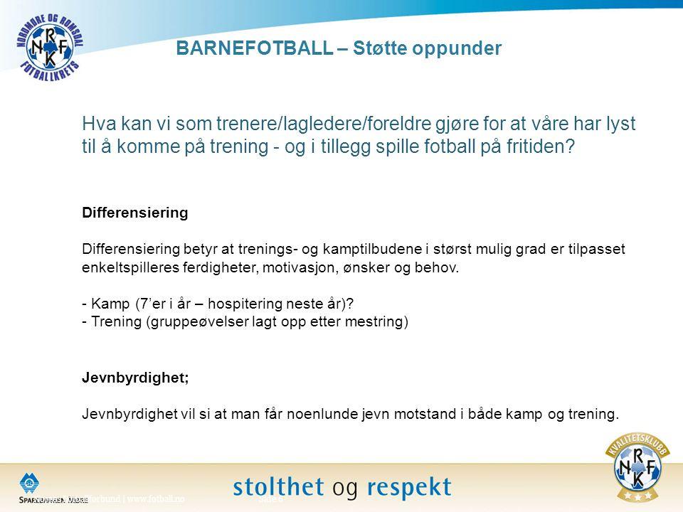 Norges Fotballforbund | www.fotball.noSide 6 Hva kan vi som trenere/lagledere/foreldre gjøre for at våre har lyst til å komme på trening - og i tilleg