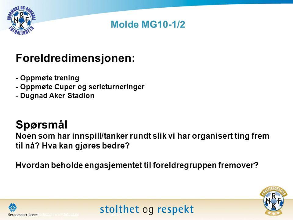 Molde MG10-1/2 Norges Fotballforbund | www.fotball.noSide 7 Foreldredimensjonen: - Oppmøte trening - Oppmøte Cuper og serieturneringer - Dugnad Aker Stadion Spørsmål Noen som har innspill/tanker rundt slik vi har organisert ting frem til nå.