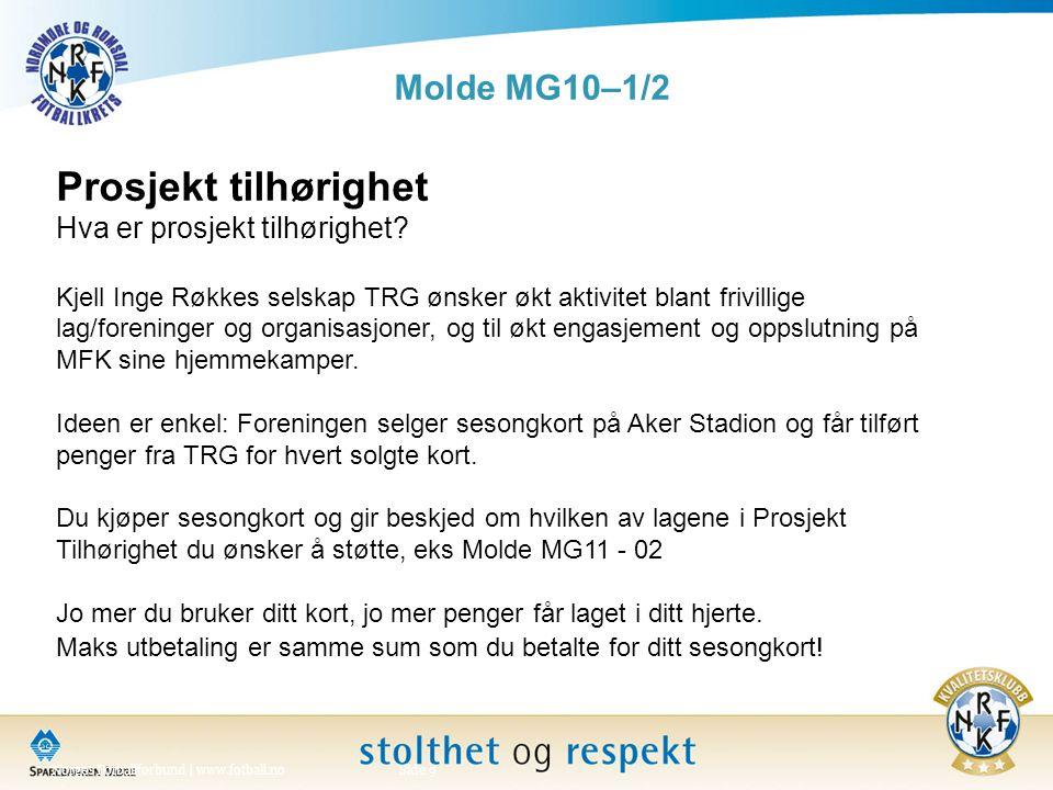 Molde MG10–1/2 Norges Fotballforbund | www.fotball.noSide 9 Prosjekt tilhørighet Hva er prosjekt tilhørighet? Kjell Inge Røkkes selskap TRG ønsker økt