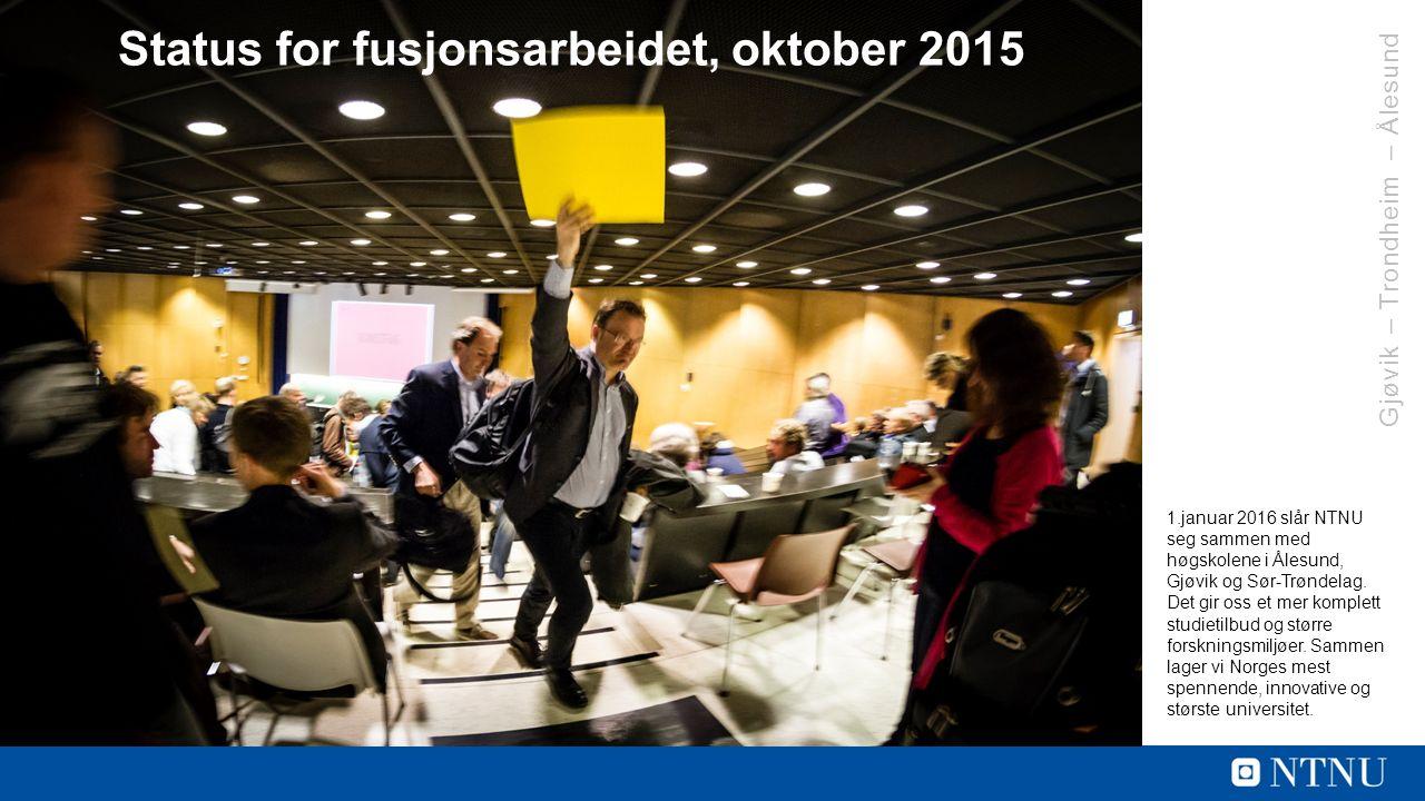 Gjøvik – Trondheim – Ålesund Status for fusjonsarbeidet, oktober 2015 1.januar 2016 slår NTNU seg sammen med høgskolene i Ålesund, Gjøvik og Sør-Trøndelag.