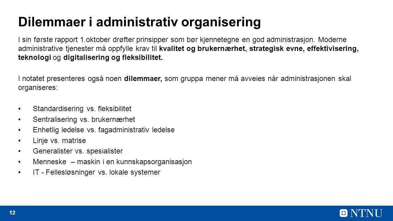 12 Dilemmaer i administrativ organisering I sin første rapport 1.oktober drøfter prinsipper som bør kjennetegne en god administrasjon.