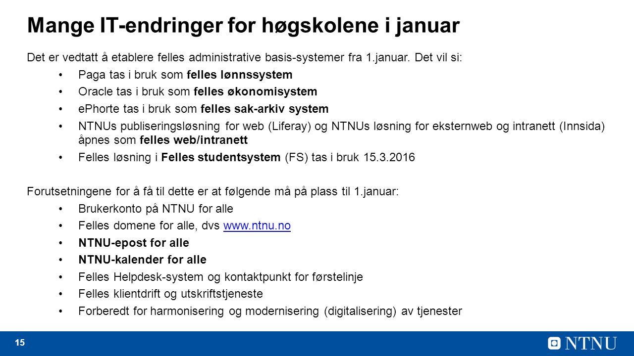 15 Mange IT-endringer for høgskolene i januar Det er vedtatt å etablere felles administrative basis-systemer fra 1.januar.