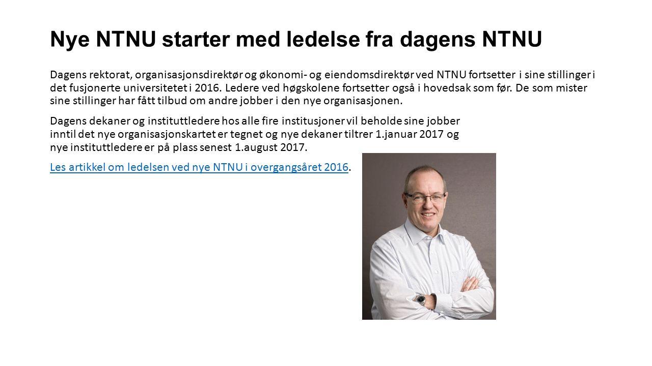 Nye NTNU starter med ledelse fra dagens NTNU Dagens rektorat, organisasjonsdirektør og økonomi- og eiendomsdirektør ved NTNU fortsetter i sine stillin