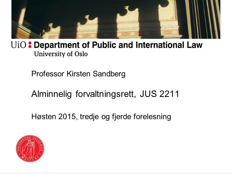 Professor Kirsten Sandberg Alminnelig forvaltningsrett, JUS 2211 Høsten 2015, tredje og fjerde forelesning