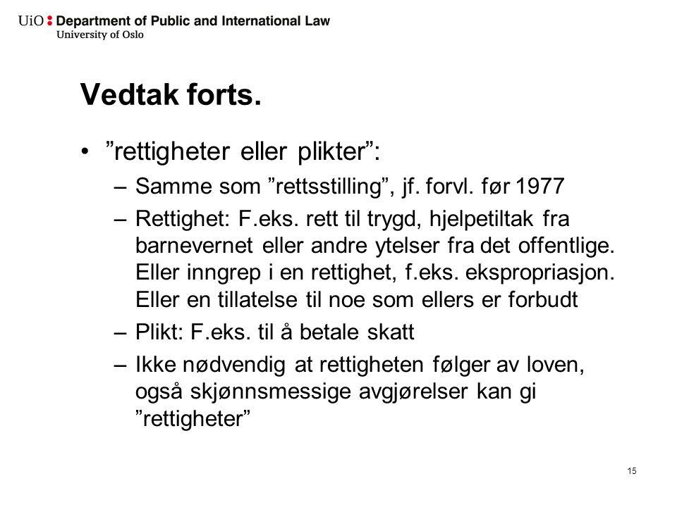 Vedtak forts. rettigheter eller plikter : –Samme som rettsstilling , jf.