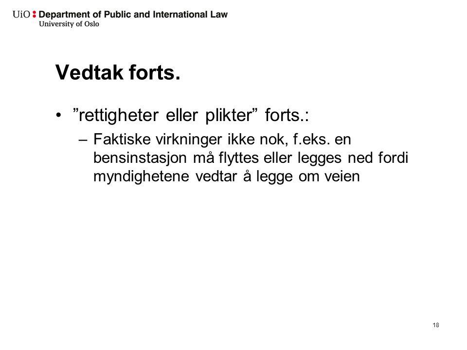 Vedtak forts. rettigheter eller plikter forts.: –Faktiske virkninger ikke nok, f.eks.