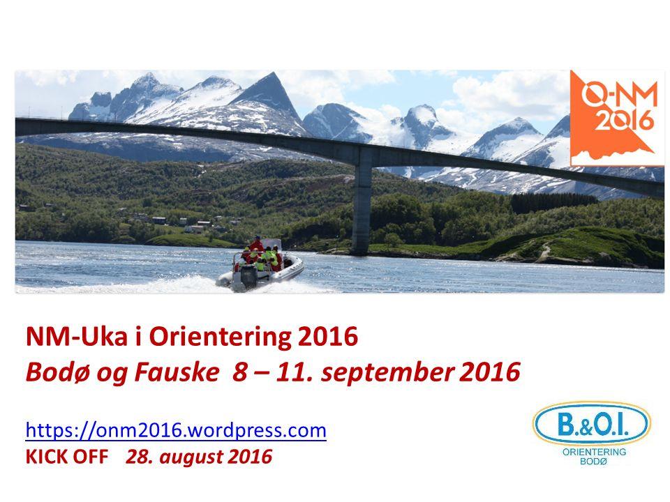 NM-Uka i Orientering 2016 Bodø og Fauske 8 – 11. september 2016 https://onm2016.wordpress.com KICK OFF 28. august 2016