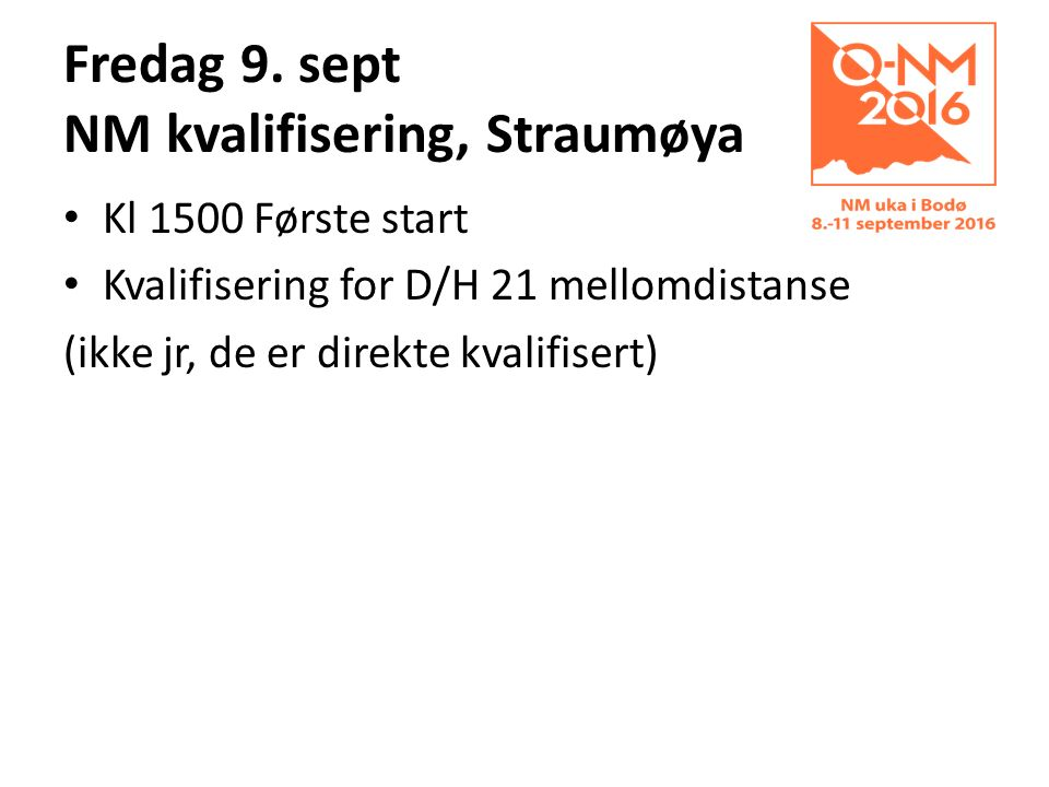 Fredag 9. sept NM kvalifisering, Straumøya Kl 1500 Første start Kvalifisering for D/H 21 mellomdistanse (ikke jr, de er direkte kvalifisert)