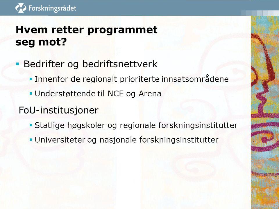 Hvem retter programmet seg mot?  Bedrifter og bedriftsnettverk  Innenfor de regionalt prioriterte innsatsområdene  Understøttende til NCE og Arena