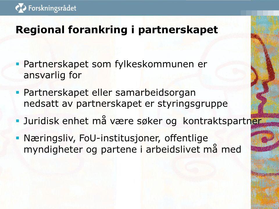 Regional forankring i partnerskapet  Partnerskapet som fylkeskommunen er ansvarlig for  Partnerskapet eller samarbeidsorgan nedsatt av partnerskapet er styringsgruppe  Juridisk enhet må være søker og kontraktspartner  Næringsliv, FoU-institusjoner, offentlige myndigheter og partene i arbeidslivet må med