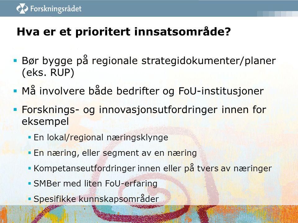 Hva er et prioritert innsatsområde?  Bør bygge på regionale strategidokumenter/planer (eks. RUP)  Må involvere både bedrifter og FoU-institusjoner 