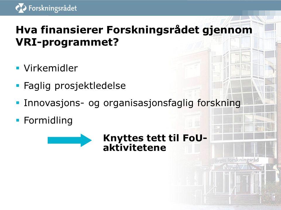 Hva finansierer Forskningsrådet gjennom VRI-programmet?  Virkemidler  Faglig prosjektledelse  Innovasjons- og organisasjonsfaglig forskning  Formi