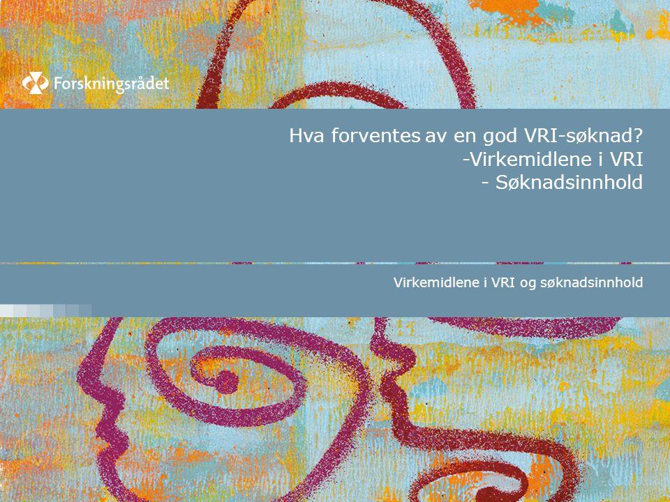 Hva forventes av en god VRI-søknad? -Virkemidlene i VRI - Søknadsinnhold Virkemidlene i VRI og søknadsinnhold