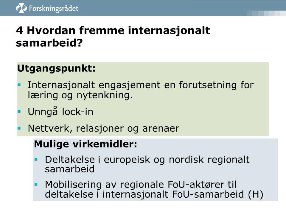 4 Hvordan fremme internasjonalt samarbeid? Utgangspunkt:  Internasjonalt engasjement en forutsetning for læring og nytenkning.  Unngå lock-in  Nett
