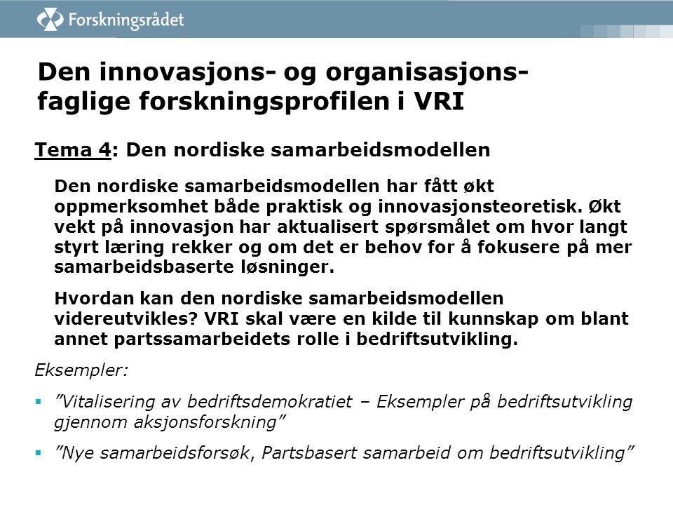 Den innovasjons- og organisasjons- faglige forskningsprofilen i VRI Tema 4: Den nordiske samarbeidsmodellen Den nordiske samarbeidsmodellen har fått ø