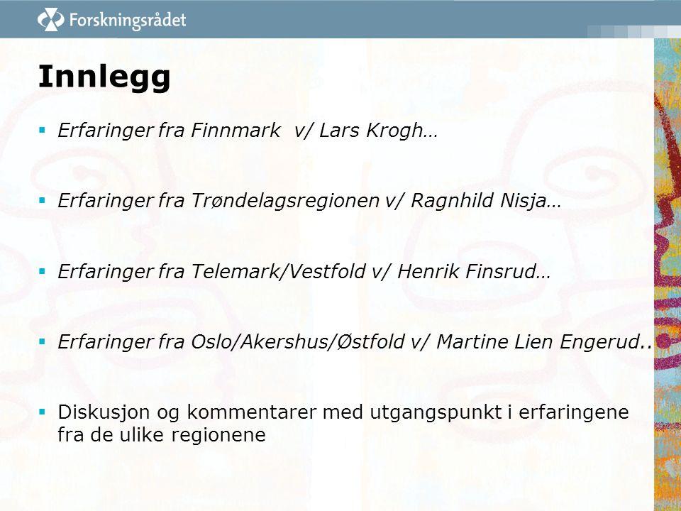 Innlegg  Erfaringer fra Finnmark v/ Lars Krogh…  Erfaringer fra Trøndelagsregionen v/ Ragnhild Nisja…  Erfaringer fra Telemark/Vestfold v/ Henrik Finsrud…  Erfaringer fra Oslo/Akershus/Østfold v/ Martine Lien Engerud..