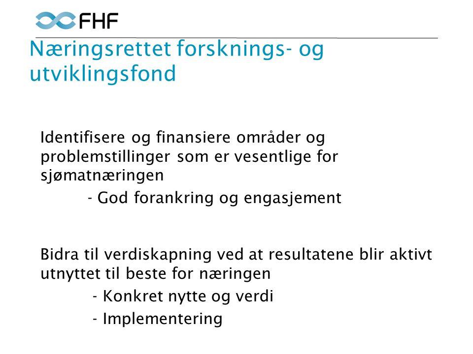 Næringsrettet forsknings- og utviklingsfond Identifisere og finansiere områder og problemstillinger som er vesentlige for sjømatnæringen - God forankring og engasjement Bidra til verdiskapning ved at resultatene blir aktivt utnyttet til beste for næringen - Konkret nytte og verdi - Implementering