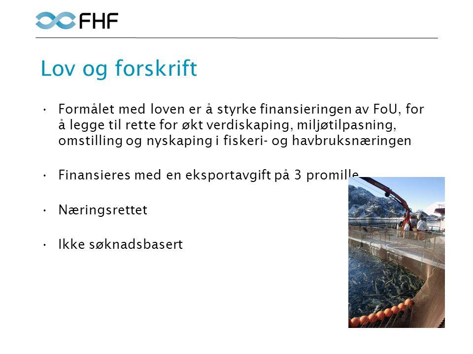 Lov og forskrift Formålet med loven er å styrke finansieringen av FoU, for å legge til rette for økt verdiskaping, miljøtilpasning, omstilling og nyskaping i fiskeri- og havbruksnæringen Finansieres med en eksportavgift på 3 promille Næringsrettet Ikke søknadsbasert