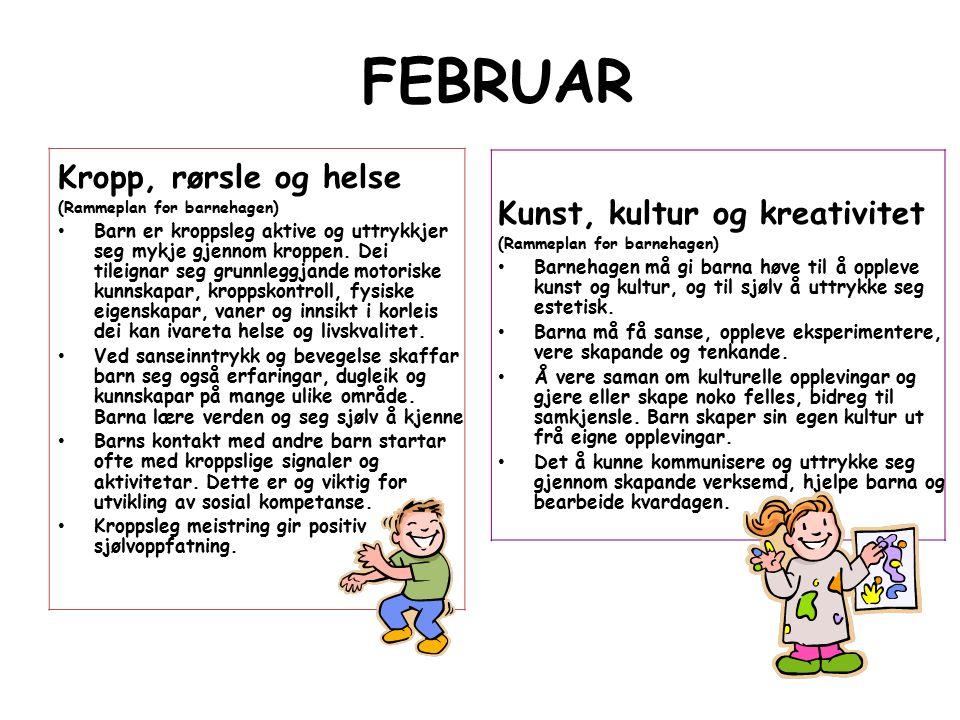 FEBRUAR Kropp, rørsle og helse (Rammeplan for barnehagen) Barn er kroppsleg aktive og uttrykkjer seg mykje gjennom kroppen.