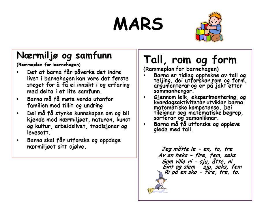 MARS Nærmiljø og samfunn (Rammeplan for barnehagen) Det at barna får påverke det indre livet i barnehagen kan vere det første steget for å få ei innsi