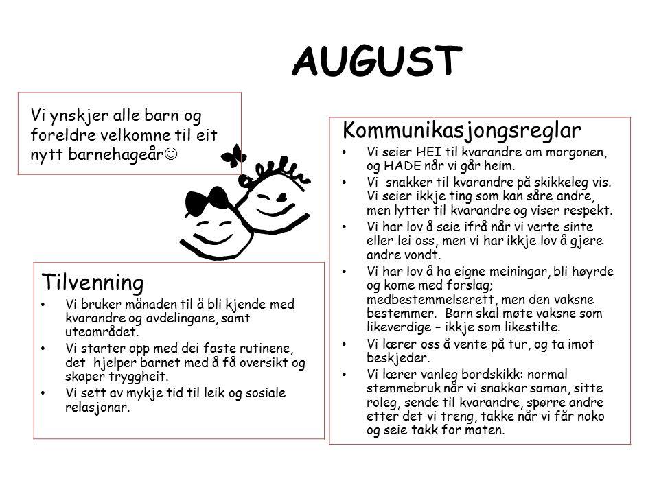 AUGUST Tilvenning Vi bruker månaden til å bli kjende med kvarandre og avdelingane, samt uteområdet.