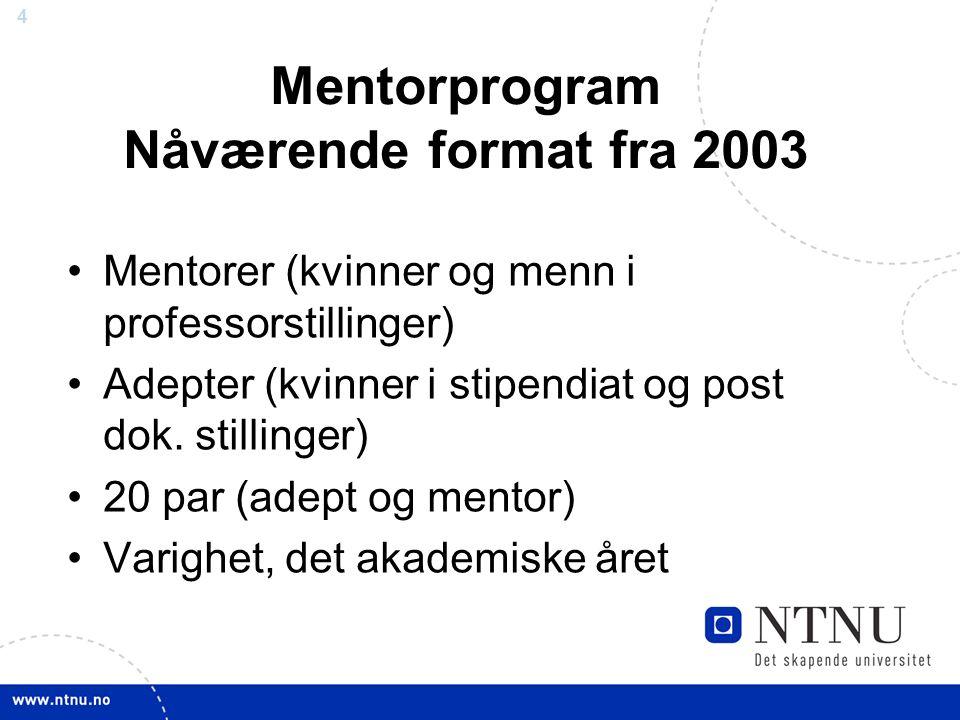 4 Mentorprogram Nåværende format fra 2003 Mentorer (kvinner og menn i professorstillinger) Adepter (kvinner i stipendiat og post dok.